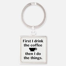 First I Drink The Coffee Square Keychain