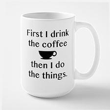 First I Drink The Coffee Large Mug