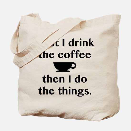 First I Drink The Coffee Tote Bag