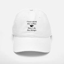First I Drink The Coffee Baseball Baseball Cap
