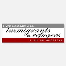 I Welcome All Immigrants And Bumper Bumper Bumper Sticker