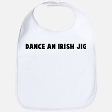 Dance an Irish jig Bib
