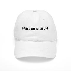 Dance an Irish jig Baseball Cap