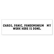 Chaos panic pandemonium my Bumper Bumper Sticker