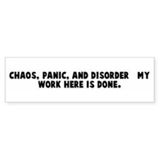 Chaos panic and disorder my Bumper Bumper Sticker