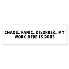 Chaos Panic Disorder My work Bumper Bumper Sticker