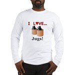 I Love Jugs Long Sleeve T-Shirt
