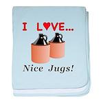 I Love Nice Jugs baby blanket