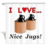 I Love Nice Jugs Shower Curtain