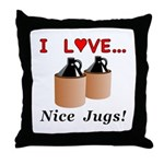I Love Nice Jugs Throw Pillow