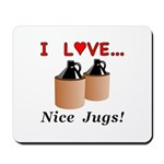 I Love Nice Jugs Mousepad