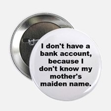 """I dont have a bank account because i dont know... 2.25"""" Button"""