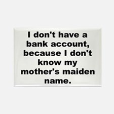 I dont have a bank account because i dont know... Rectangle Magnet