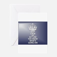 Keep Calm And Act Like You Know Wha Greeting Cards