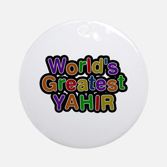 World's Greatest Yahir Round Ornament