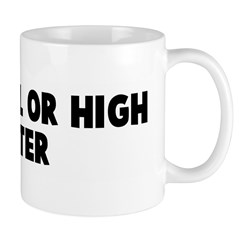 Come hell or high water Mug