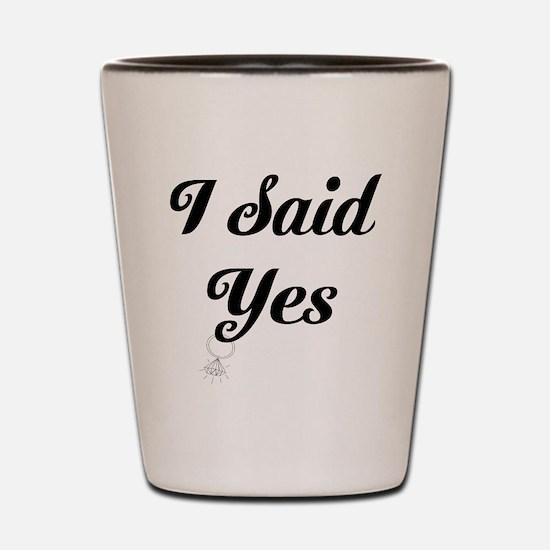 I Said Yes Design Shot Glass