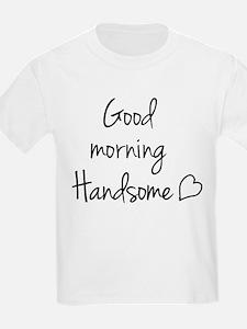 Good morning handsome T-Shirt
