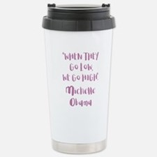 WHEN THEY GO LOW... Stainless Steel Travel Mug