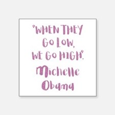 "WHEN THEY GO LOW... Square Sticker 3"" x 3"""