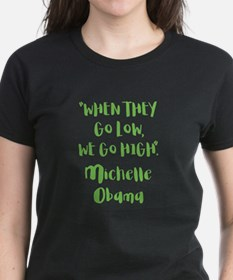 WHEN THEY GO LOW... T-Shirt