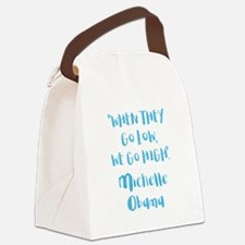 WHEN THEY GO LOW... Canvas Lunch Bag
