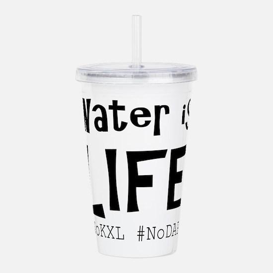 Water is Life -#NoKXL, Acrylic Double-wall Tumbler