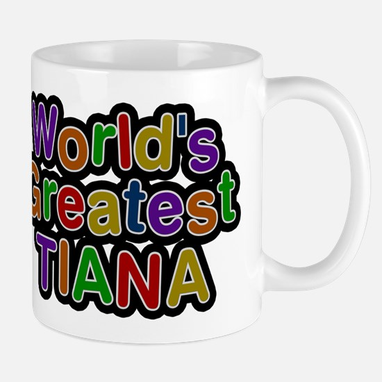 Worlds Greatest Tiana Mugs