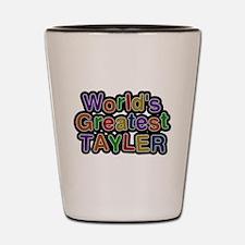 Worlds Greatest Tayler Shot Glass