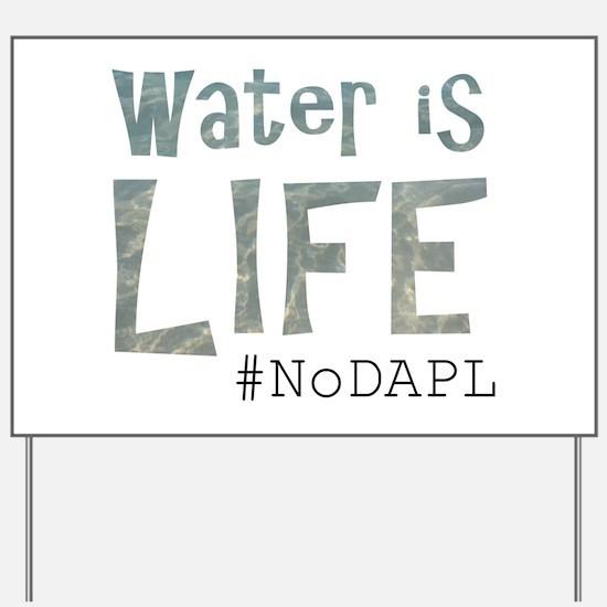 Water is Life - #NoKXL, #NoDAPL Yard Sign
