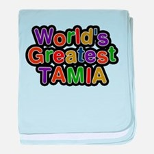 Worlds Greatest Tamia baby blanket