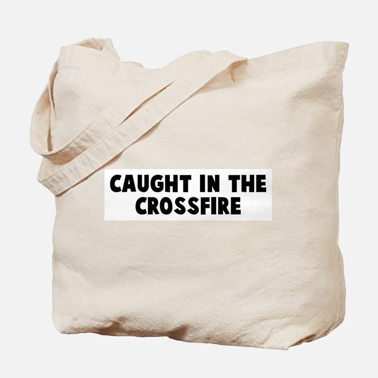 Caught in the crossfire Tote Bag