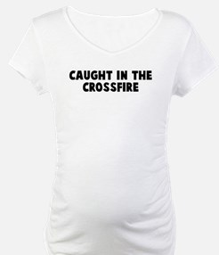 Caught in the crossfire Shirt