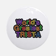 World's Greatest Trista Round Ornament