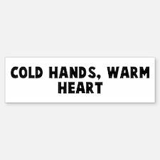 Cold hands warm heart Bumper Bumper Bumper Sticker