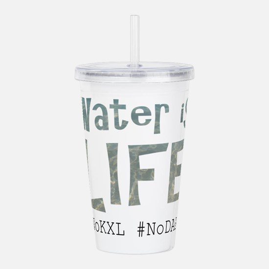 Water is Life - #NoKXL Acrylic Double-wall Tumbler