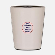hate does not make America great Shot Glass