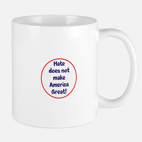 hate does not make America great Mugs