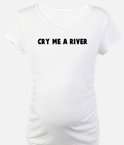 Cry me a river Shirt