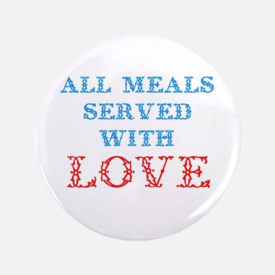 """""""All Meals Served With Love"""" 3.5"""" Button"""