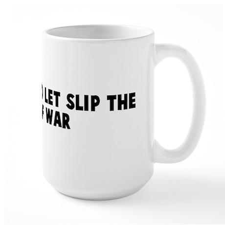 Cry havoc and let slip the do Large Mug