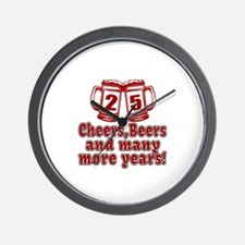 25 Cheers Beers And Many More Years Wall Clock