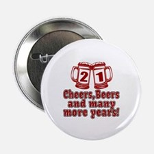 """21 Cheers Beers And Many More Years 2.25"""" Button"""