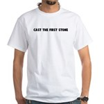Cast the first stone White T-Shirt