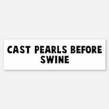 Cast pearls before swine Bumper Bumper Bumper Sticker