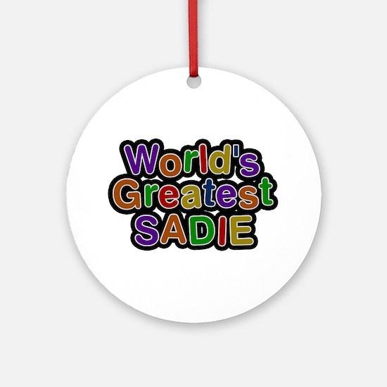 World's Greatest Sadie Round Ornament