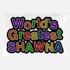 World's Greatest Shawna Pillow Case