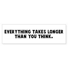 Everything takes longer than Bumper Bumper Sticker
