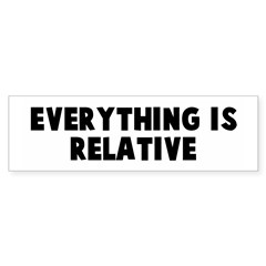 Everything is relative Bumper Bumper Sticker
