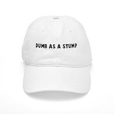 Dumb as a stump Baseball Cap